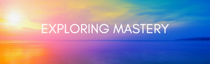 Energy shifts, Unity and Exploring Mastery