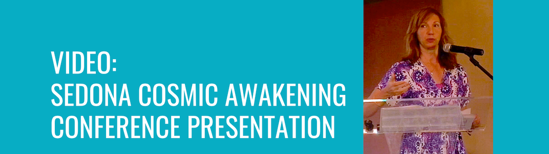 Video: Sedona Cosmic Awakening Presentation